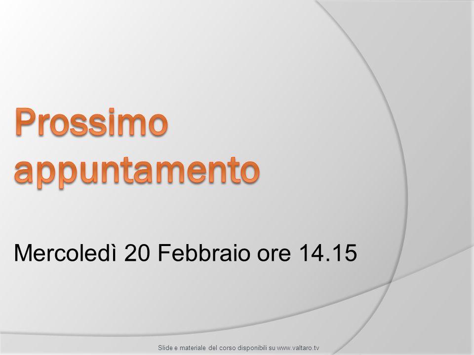 Mercoledì 20 Febbraio ore 14.15 Slide e materiale del corso disponibili su www.valtaro.tv