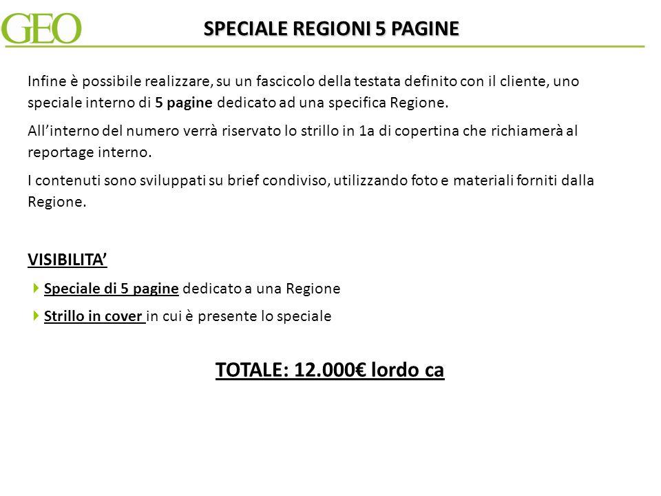 OFFERTA COMMERCIALE Speciale interno di 8 pagine dedicato alla Regione Strillo in 1a di copertina che rimanda allo speciale 2a di copertina su Geo TOTALE: 18.000 lordo ca