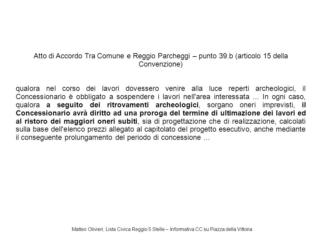 Atto di Accordo Tra Comune e Reggio Parcheggi – punto 39.b (articolo 15 della Convenzione) qualora nel corso dei lavori dovessero venire alla luce reperti archeologici, il Concessionario è obbligato a sospendere i lavori nell area interessata...