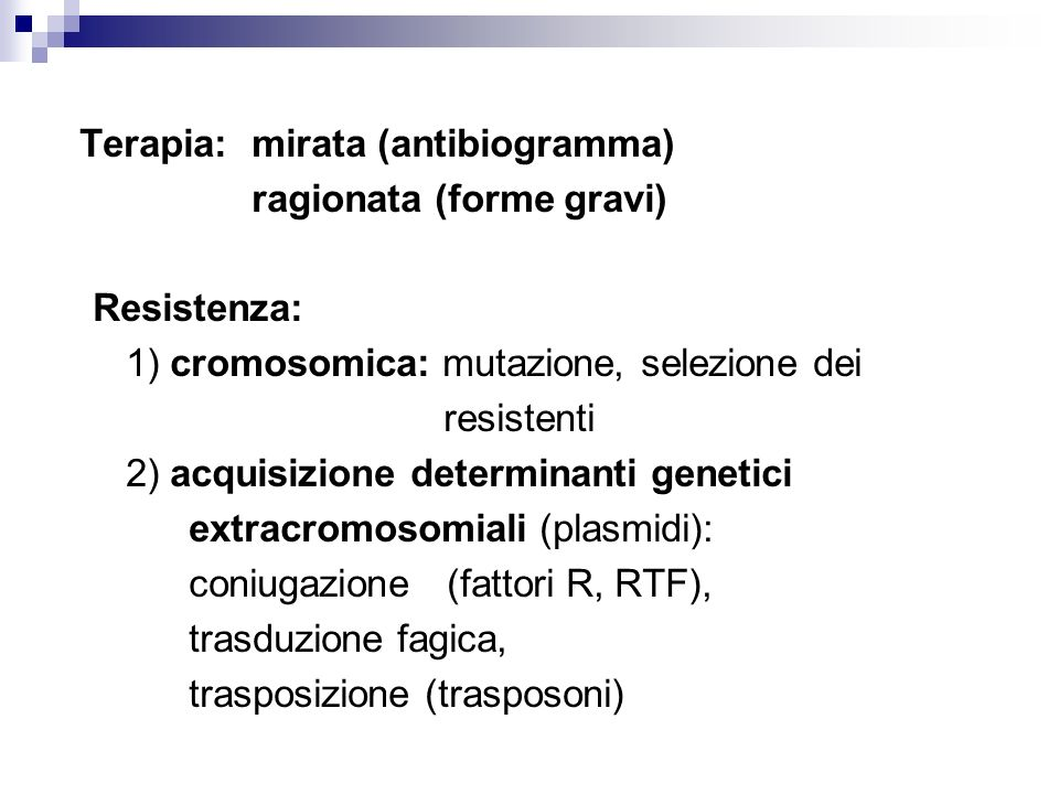 Terapia:mirata (antibiogramma) ragionata (forme gravi) Resistenza: 1) cromosomica: mutazione, selezione dei resistenti 2) acquisizione determinanti ge