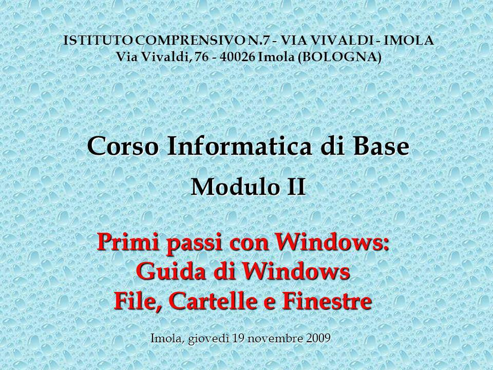 Primi passi con Windows: Guida di Windows File, Cartelle e Finestre ISTITUTO COMPRENSIVO N.7 - VIA VIVALDI - IMOLA Via Vivaldi, 76 - 40026 Imola (BOLO