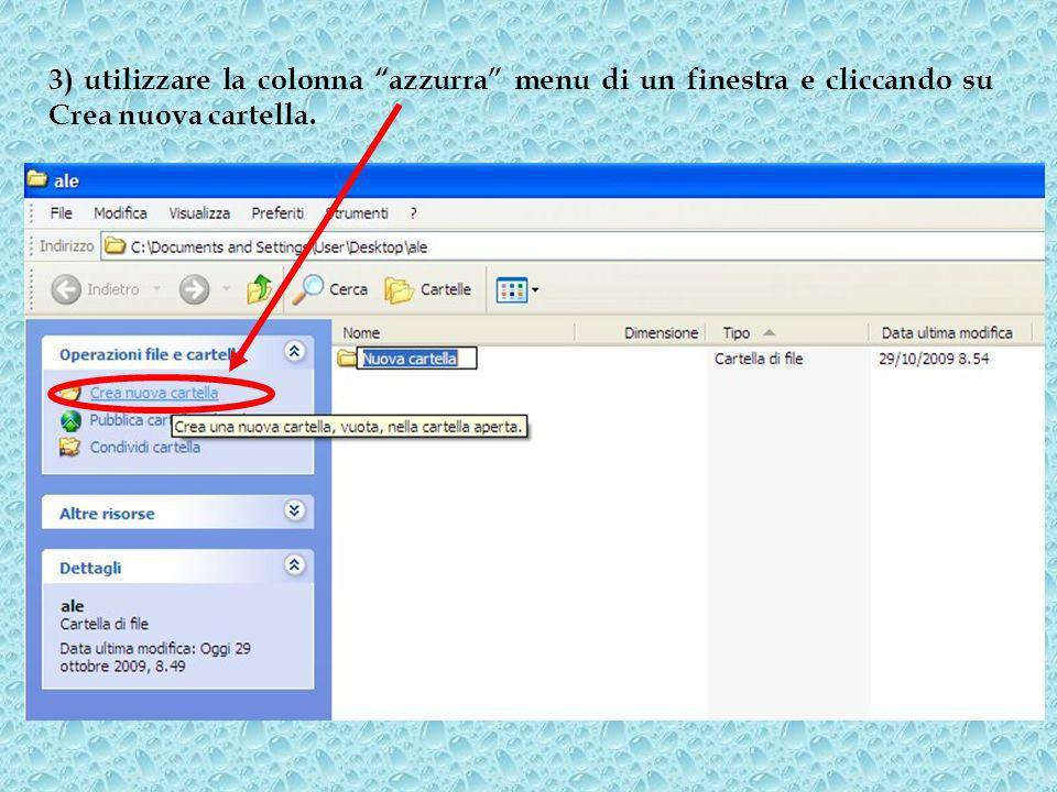 3) utilizzare la colonna azzurra menu di un finestra e cliccando su Crea nuova cartella.