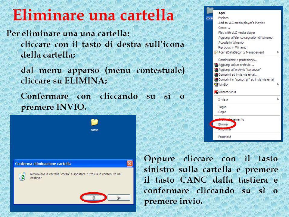 Eliminare una cartella Oppure cliccare con il tasto sinistro sulla cartella e premere il tasto CANC dalla tastiera e confermare cliccando su sì o premere invio.