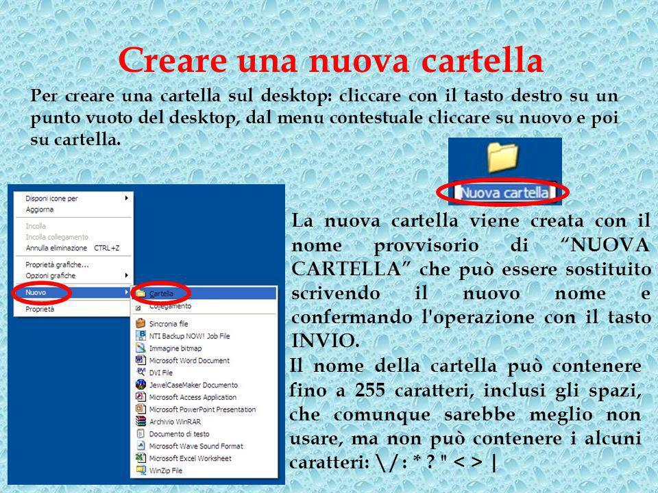 Creare una nuova cartella Per creare una cartella sul desktop: cliccare con il tasto destro su un punto vuoto del desktop, dal menu contestuale cliccare su nuovo e poi su cartella.