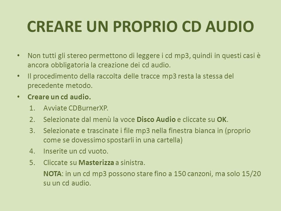 CREARE UN PROPRIO CD AUDIO Non tutti gli stereo permettono di leggere i cd mp3, quindi in questi casi è ancora obbligatoria la creazione dei cd audio.
