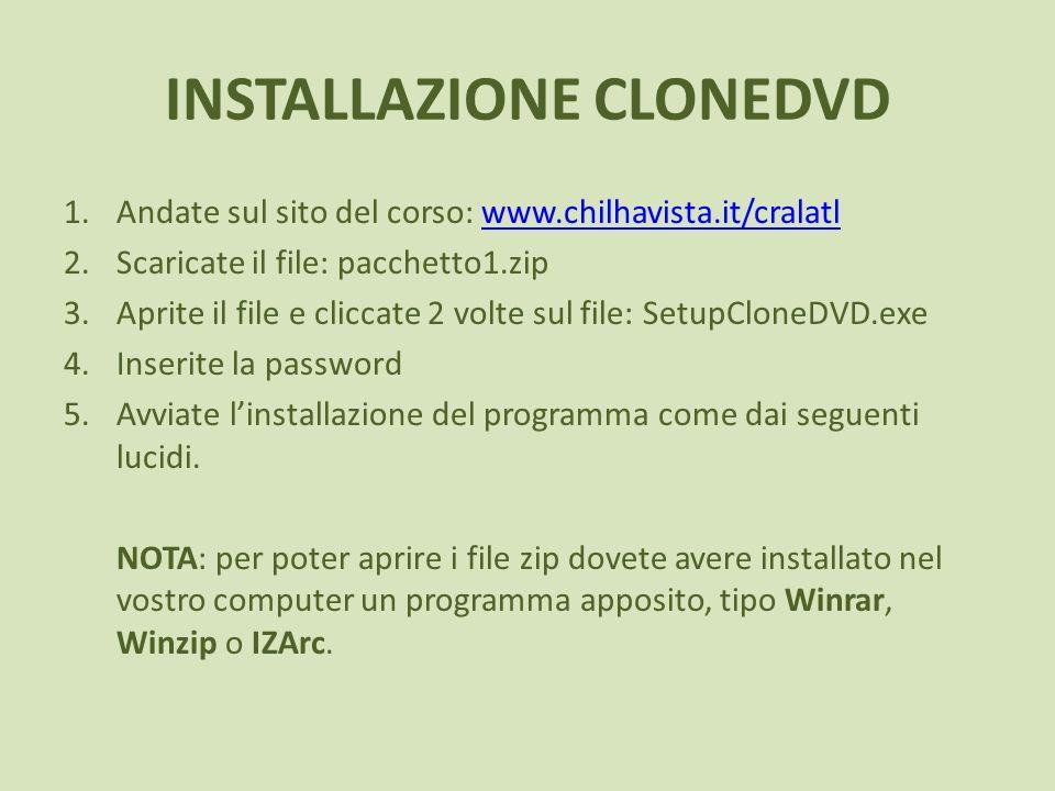 INSTALLAZIONE CLONEDVD 1.Andate sul sito del corso: www.chilhavista.it/cralatlwww.chilhavista.it/cralatl 2.Scaricate il file: pacchetto1.zip 3.Aprite