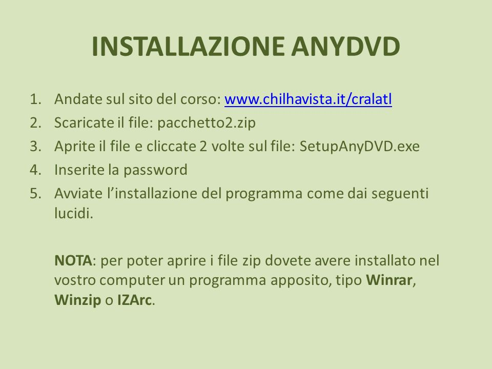 INSTALLAZIONE ANYDVD 1.Andate sul sito del corso: www.chilhavista.it/cralatlwww.chilhavista.it/cralatl 2.Scaricate il file: pacchetto2.zip 3.Aprite il