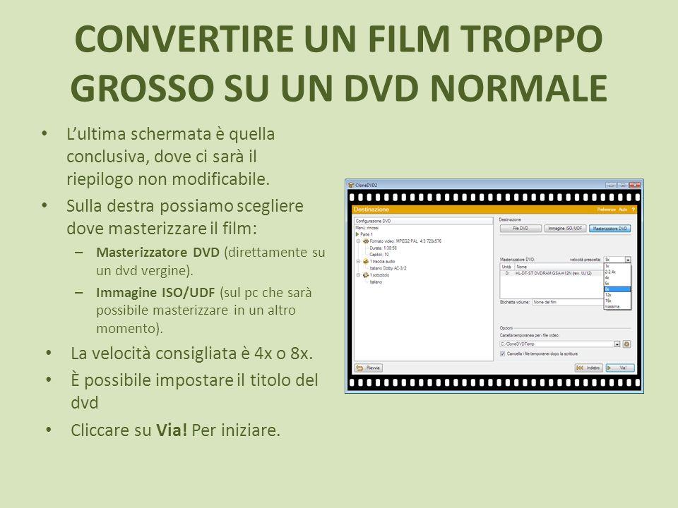 CONVERTIRE UN FILM TROPPO GROSSO SU UN DVD NORMALE Lultima schermata è quella conclusiva, dove ci sarà il riepilogo non modificabile. Sulla destra pos