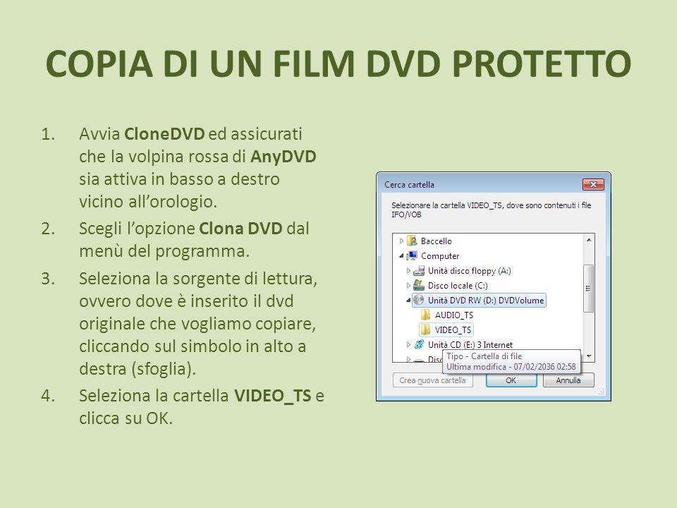 COPIA DI UN FILM DVD PROTETTO 1.Avvia CloneDVD ed assicurati che la volpina rossa di AnyDVD sia attiva in basso a destro vicino allorologio. 2.Scegli