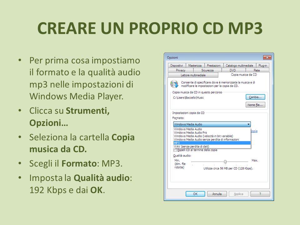 CREARE UN PROPRIO CD MP3 Per prima cosa impostiamo il formato e la qualità audio mp3 nelle impostazioni di Windows Media Player. Clicca su Strumenti,