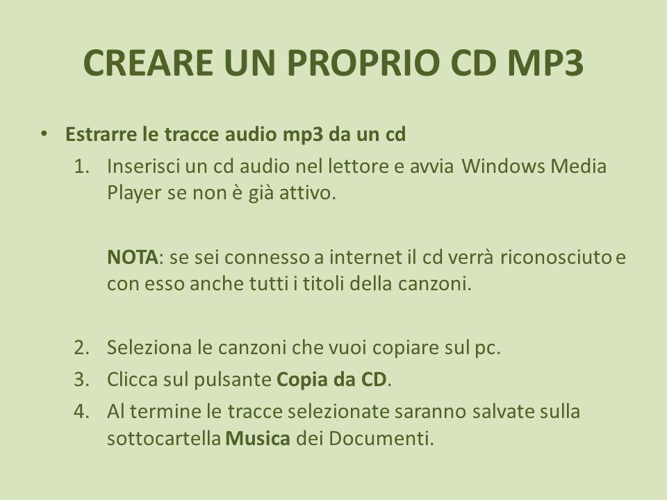 CREARE UN PROPRIO CD MP3 Estrarre le tracce audio mp3 da un cd 1.Inserisci un cd audio nel lettore e avvia Windows Media Player se non è già attivo. N