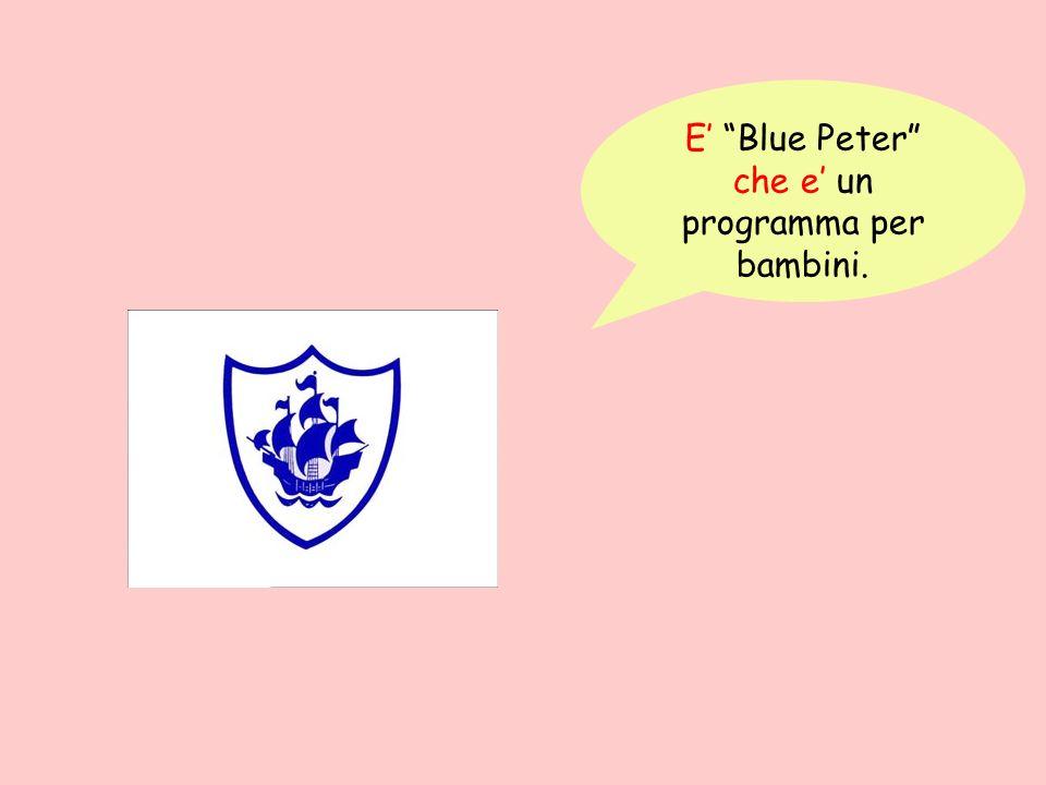 E Blue Peter che e un programma per bambini.
