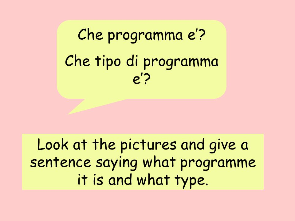 Che programma e? Che tipo di programma e? Look at the pictures and give a sentence saying what programme it is and what type.