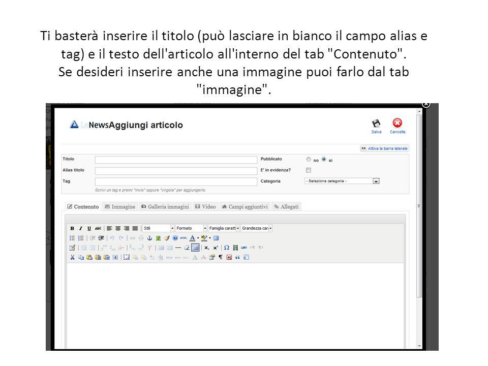 Ti basterà inserire il titolo (può lasciare in bianco il campo alias e tag) e il testo dell'articolo all'interno del tab