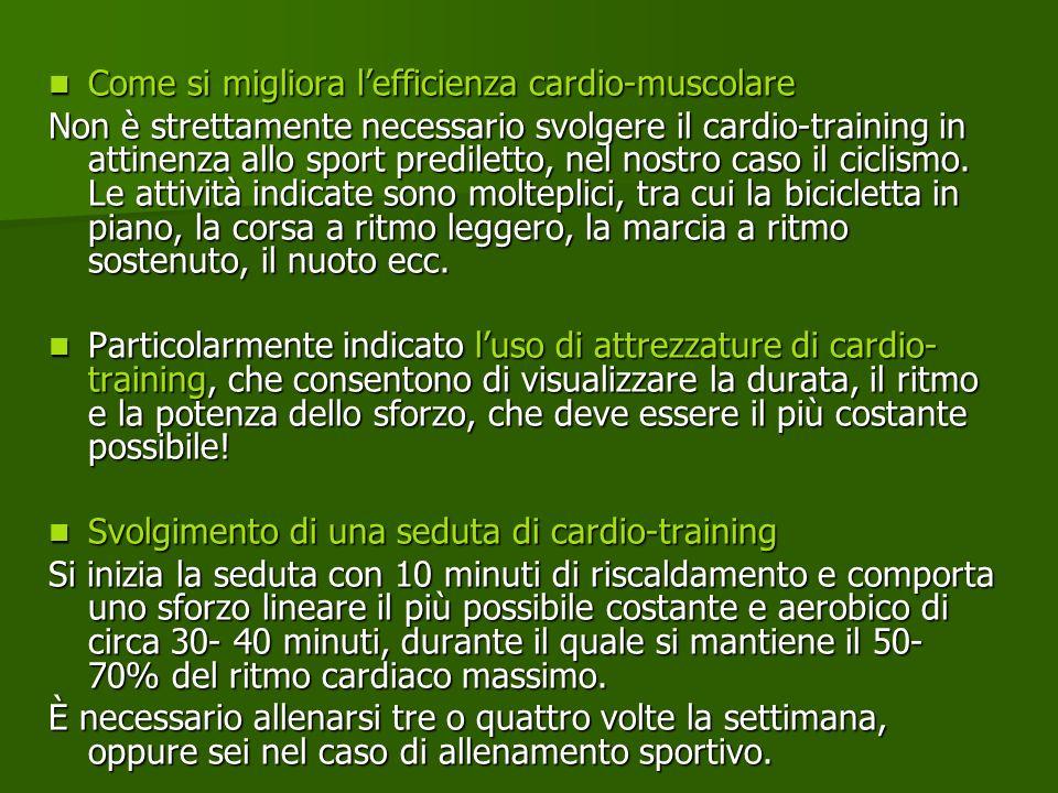 Come si migliora lefficienza cardio-muscolare Come si migliora lefficienza cardio-muscolare Non è strettamente necessario svolgere il cardio-training