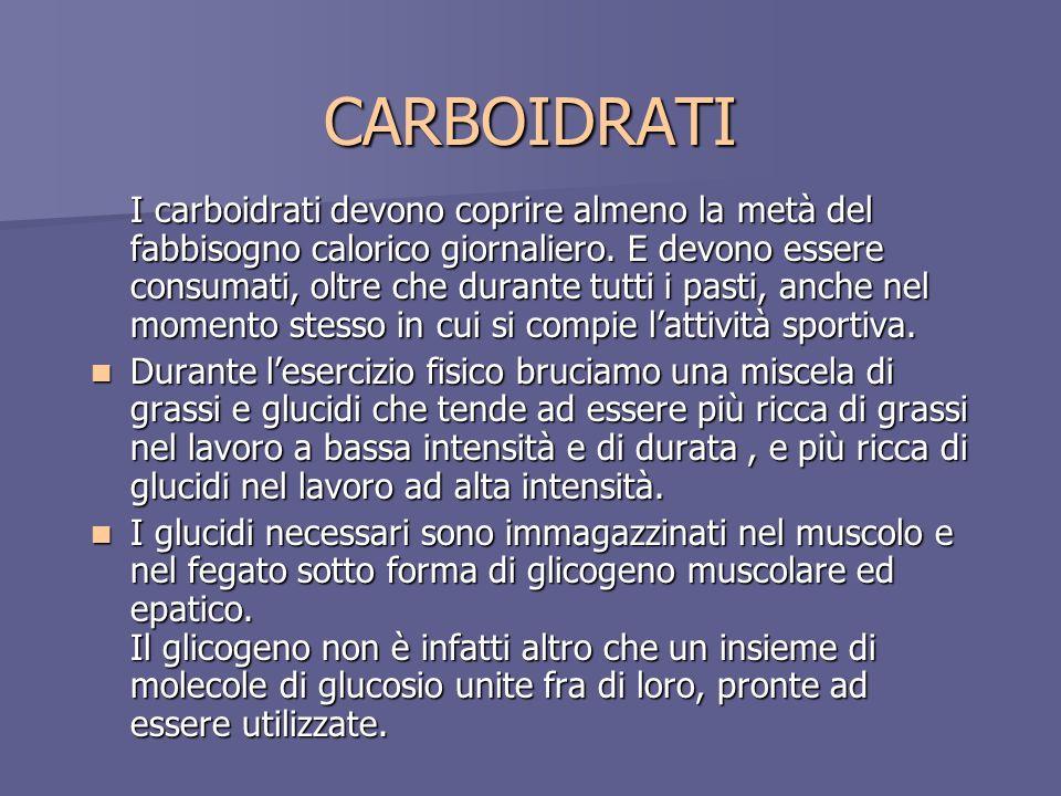 CARBOIDRATI I carboidrati devono coprire almeno la metà del fabbisogno calorico giornaliero. E devono essere consumati, oltre che durante tutti i past