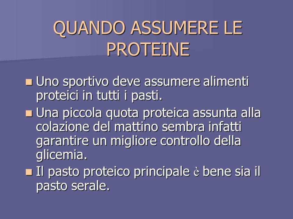 QUANDO ASSUMERE LE PROTEINE Uno sportivo deve assumere alimenti proteici in tutti i pasti. Uno sportivo deve assumere alimenti proteici in tutti i pas