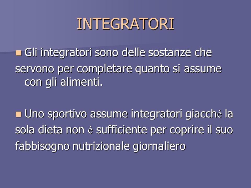 INTEGRATORI Gli integratori sono delle sostanze che Gli integratori sono delle sostanze che servono per completare quanto si assume con gli alimenti.