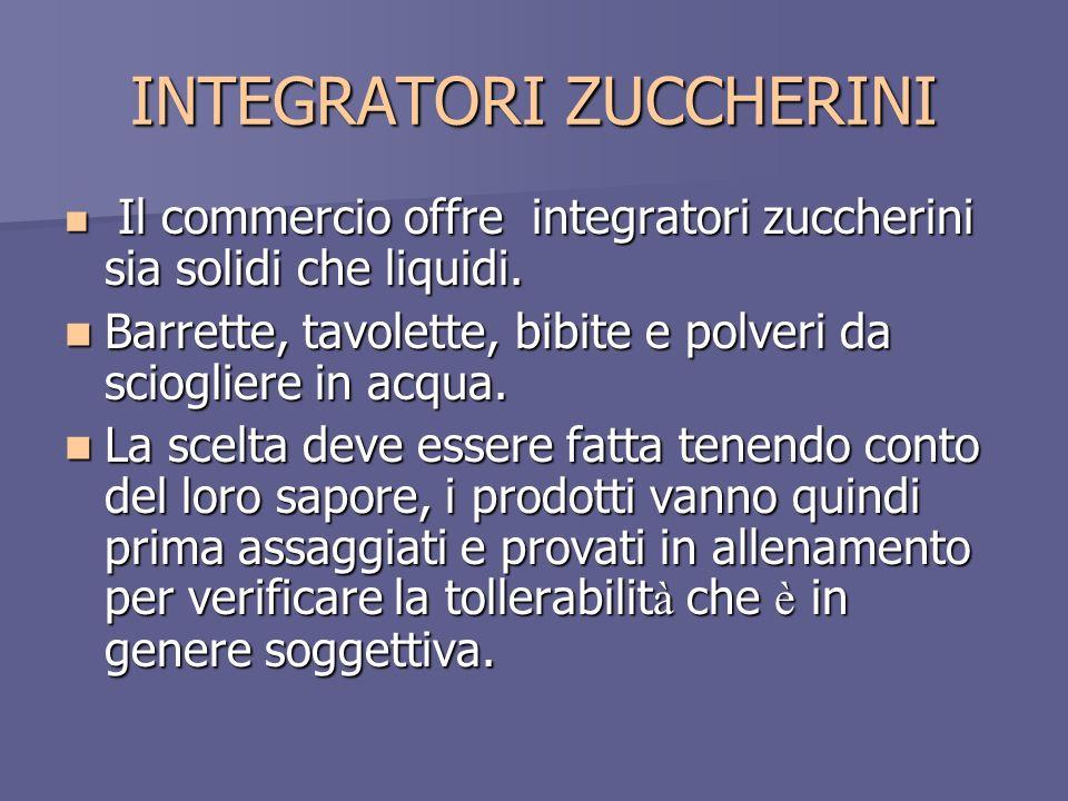 INTEGRATORI ZUCCHERINI Il commercio offre integratori zuccherini sia solidi che liquidi. Il commercio offre integratori zuccherini sia solidi che liqu