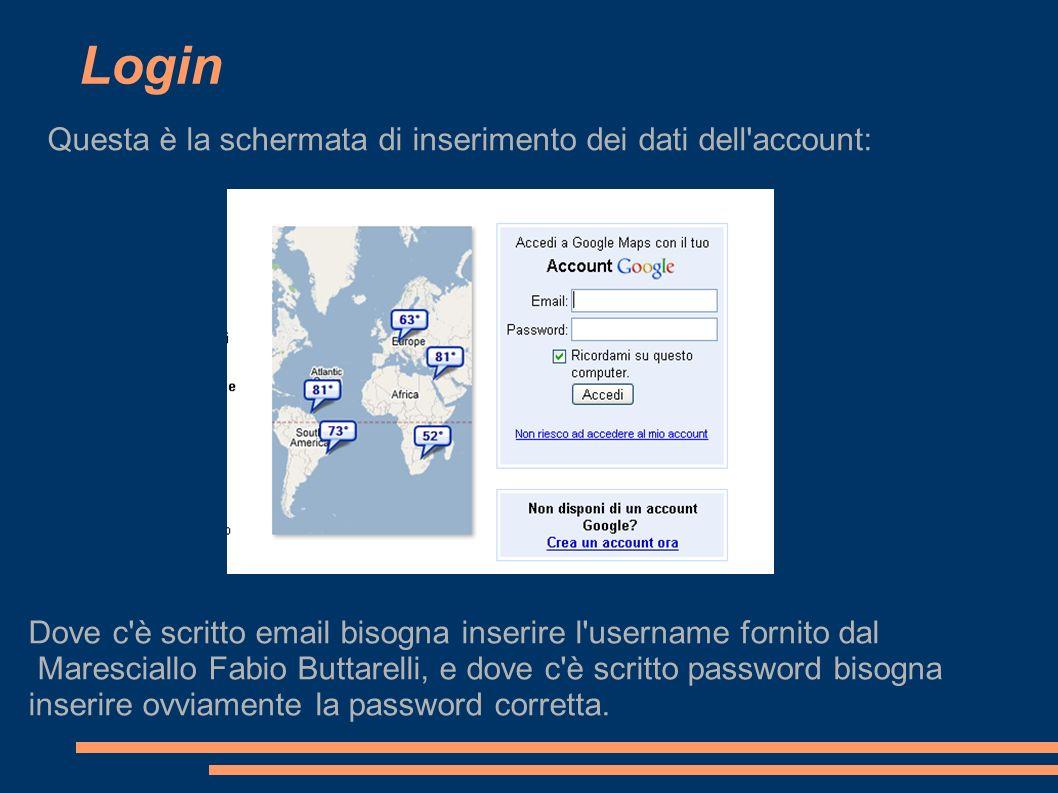 Login Questa è la schermata di inserimento dei dati dell account: Dove c è scritto email bisogna inserire l username fornito dal Maresciallo Fabio Buttarelli, e dove c è scritto password bisogna inserire ovviamente la password corretta.