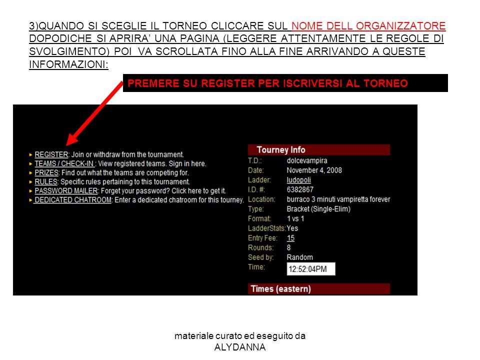 materiale curato ed eseguito da ALYDANNA 2)SCEGLIERE IL TORNEO A CUI SI E INTERESSATO GUARDANDO LA LOCATION Nome organizzatore torneo cliccaci su per
