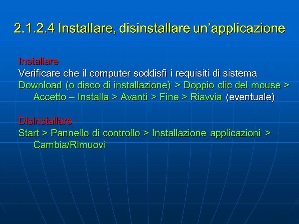 2.1.2.4 Installare, disinstallare unapplicazione Installare Verificare che il computer soddisfi i requisiti di sistema Download (o disco di installazi