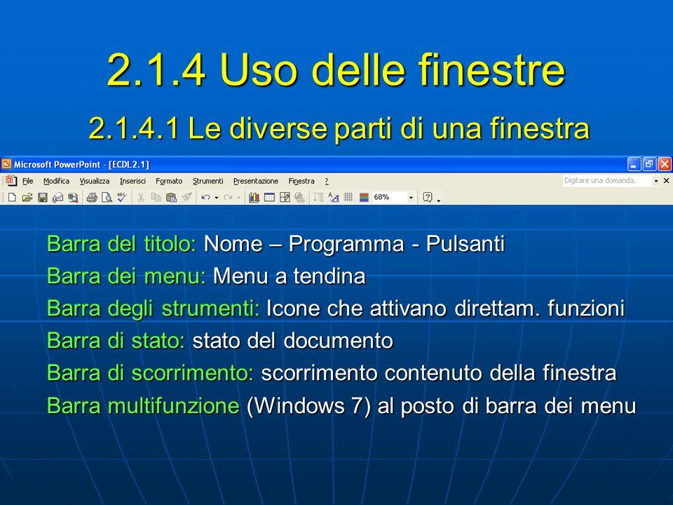 2.1.4.1 Le diverse parti di una finestra Barra del titolo: Nome – Programma - Pulsanti Barra dei menu: Menu a tendina Barra degli strumenti: Icone che