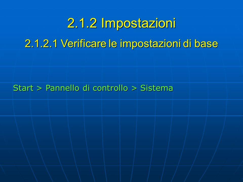 2.1.2.1 Verificare le impostazioni di base Start > Pannello di controllo > Sistema 2.1.2 Impostazioni