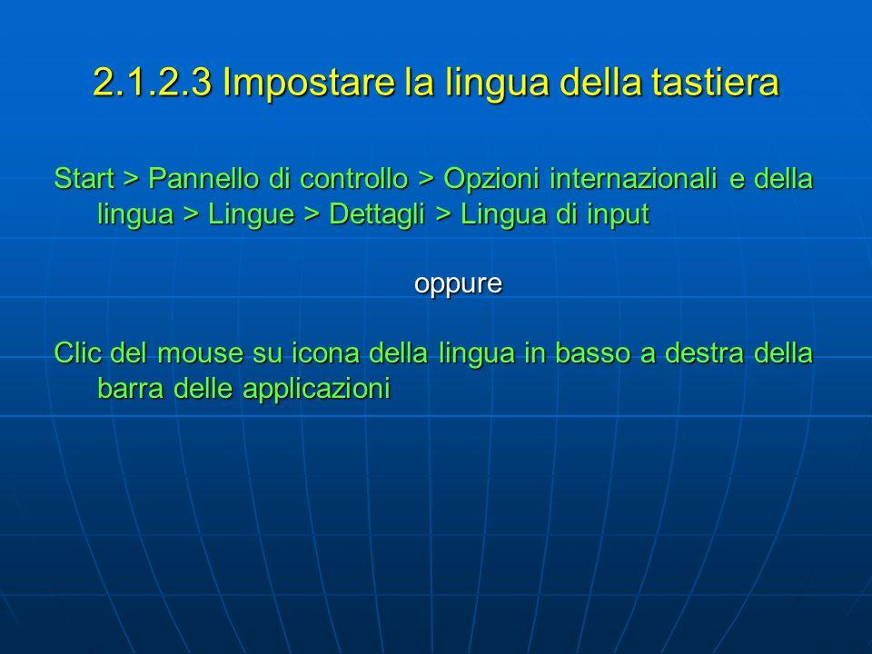 2.1.2.3 Impostare la lingua della tastiera Start > Pannello di controllo > Opzioni internazionali e della lingua > Lingue > Dettagli > Lingua di input