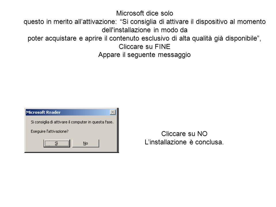 Microsoft dice solo questo in merito allattivazione: Si consiglia di attivare il dispositivo al momento dell'installazione in modo da poter acquistare