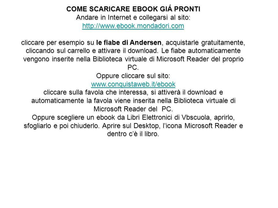 COME SCARICARE EBOOK GIÁ PRONTI Andare in Internet e collegarsi al sito: http://www.ebook.mondadori.com cliccare per esempio su le fiabe di Andersen,
