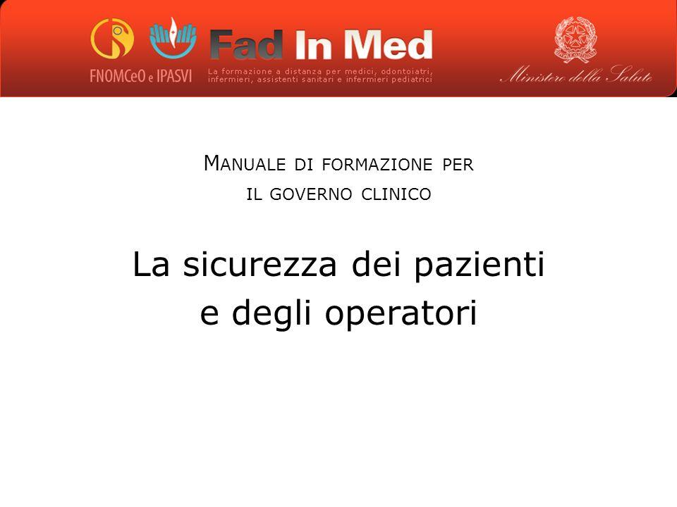 M ANUALE DI FORMAZIONE PER IL GOVERNO CLINICO La sicurezza dei pazienti e degli operatori