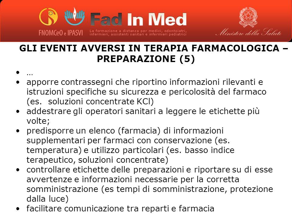 GLI EVENTI AVVERSI IN TERAPIA FARMACOLOGICA – PREPARAZIONE (5) … apporre contrassegni che riportino informazioni rilevanti e istruzioni specifiche su sicurezza e pericolosità del farmaco (es.