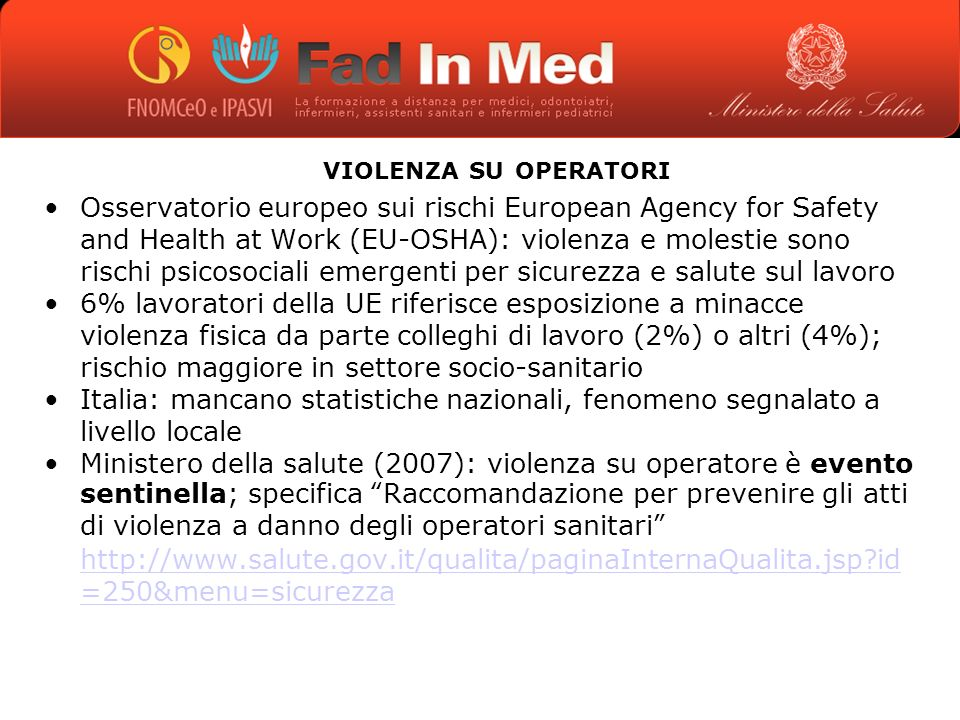 VIOLENZA SU OPERATORI Osservatorio europeo sui rischi European Agency for Safety and Health at Work (EU-OSHA): violenza e molestie sono rischi psicoso