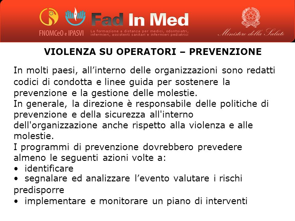 VIOLENZA SU OPERATORI – PREVENZIONE In molti paesi, allinterno delle organizzazioni sono redatti codici di condotta e linee guida per sostenere la prevenzione e la gestione delle molestie.