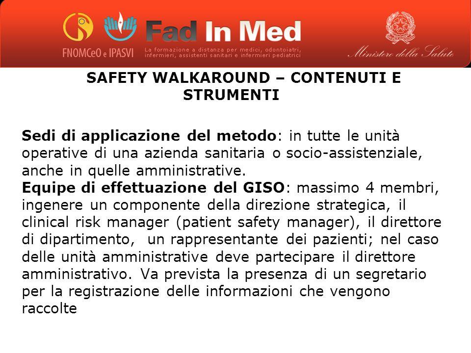 SAFETY WALKAROUND – CONTENUTI E STRUMENTI Sedi di applicazione del metodo: in tutte le unità operative di una azienda sanitaria o socio-assistenziale, anche in quelle amministrative.