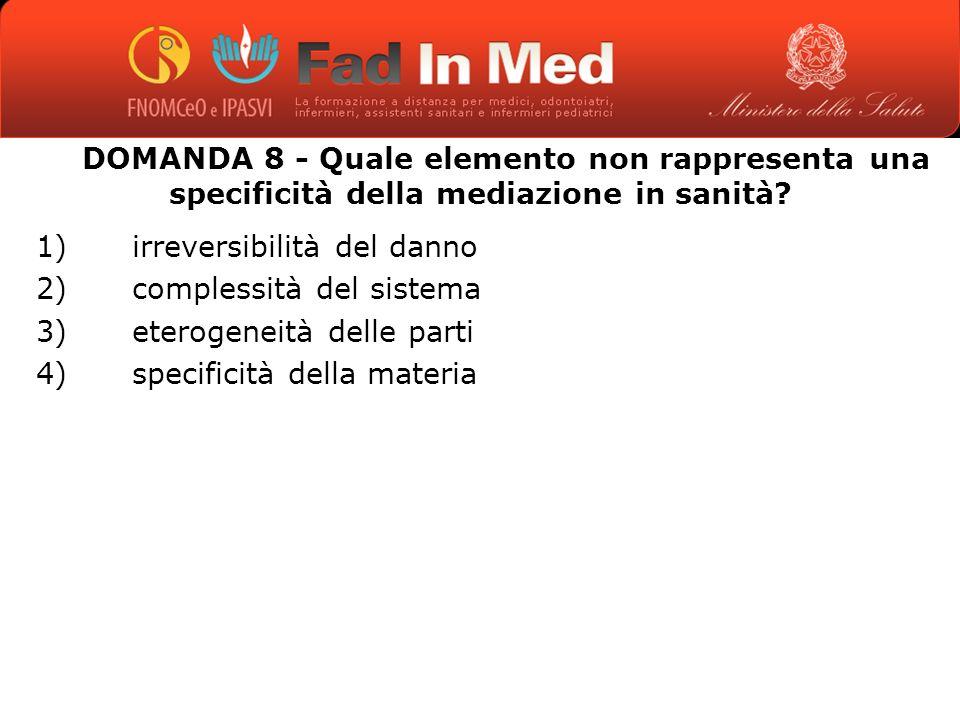 DOMANDA 8 - Quale elemento non rappresenta una specificità della mediazione in sanità.