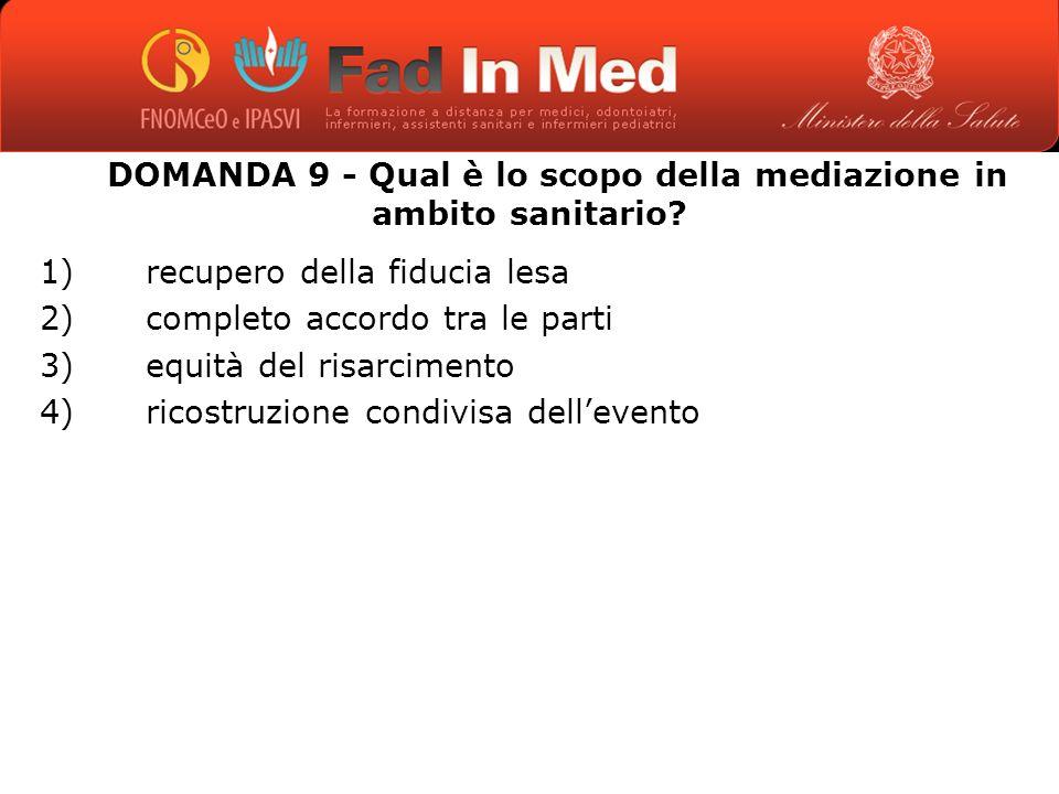 DOMANDA 9 - Qual è lo scopo della mediazione in ambito sanitario.