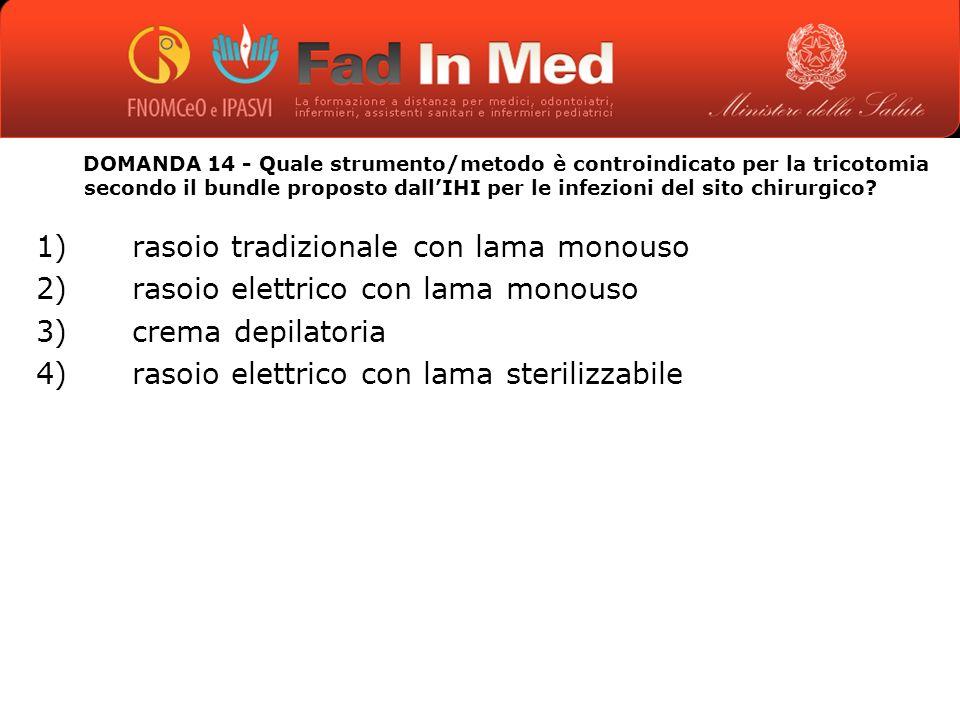 DOMANDA 14 - Quale strumento/metodo è controindicato per la tricotomia secondo il bundle proposto dallIHI per le infezioni del sito chirurgico.