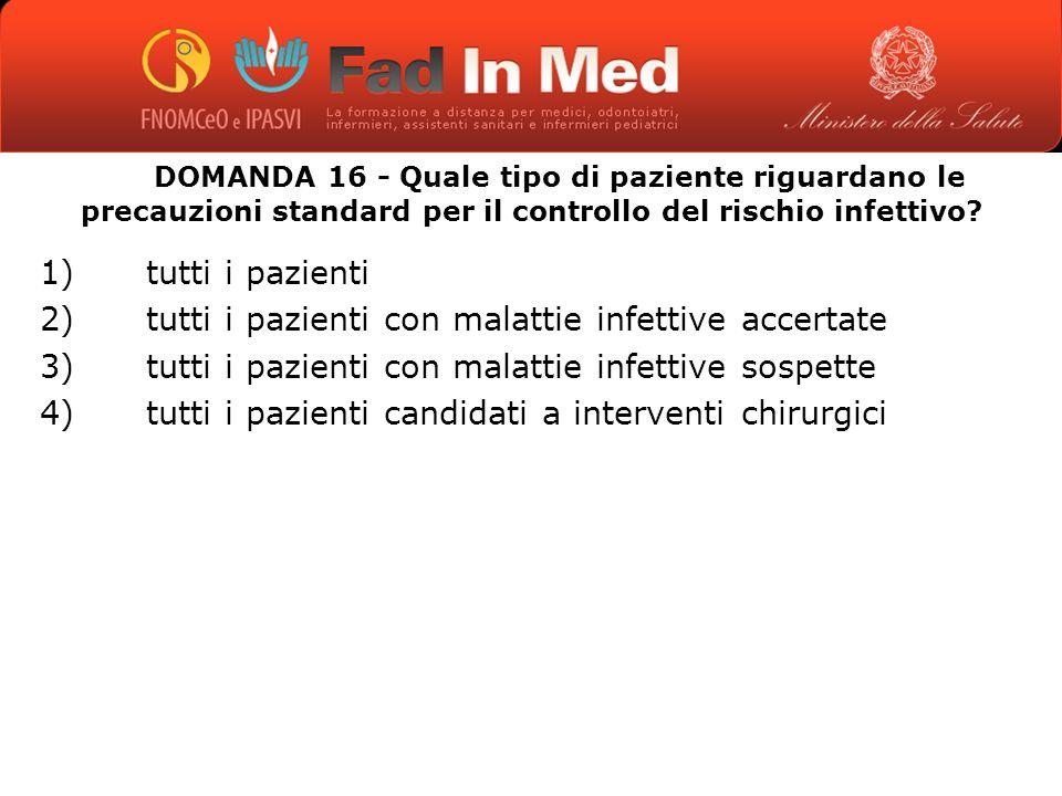 DOMANDA 16 - Quale tipo di paziente riguardano le precauzioni standard per il controllo del rischio infettivo.