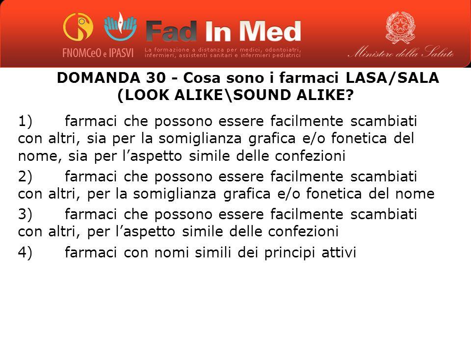 DOMANDA 30 - Cosa sono i farmaci LASA/SALA (LOOK ALIKE\SOUND ALIKE.