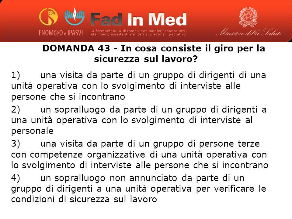 DOMANDA 43 - In cosa consiste il giro per la sicurezza sul lavoro.