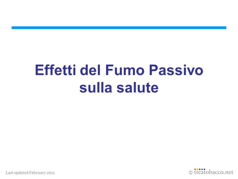 Last updated February 2011 Effetti del Fumo Passivo sulla salute