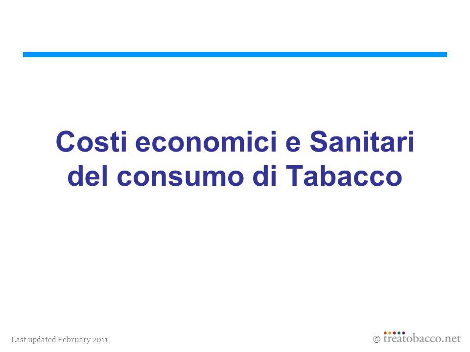 Last updated February 2011 Costi economici e Sanitari del consumo di Tabacco