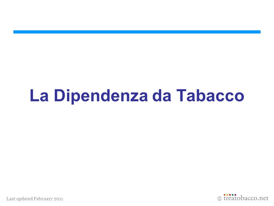 Last updated February 2011 La Dipendenza da Tabacco