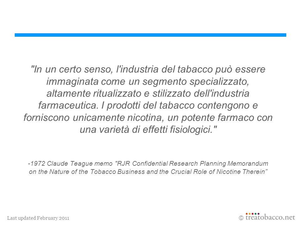 Last updated February 2011 In un certo senso, l industria del tabacco può essere immaginata come un segmento specializzato, altamente ritualizzato e stilizzato dell industria farmaceutica.
