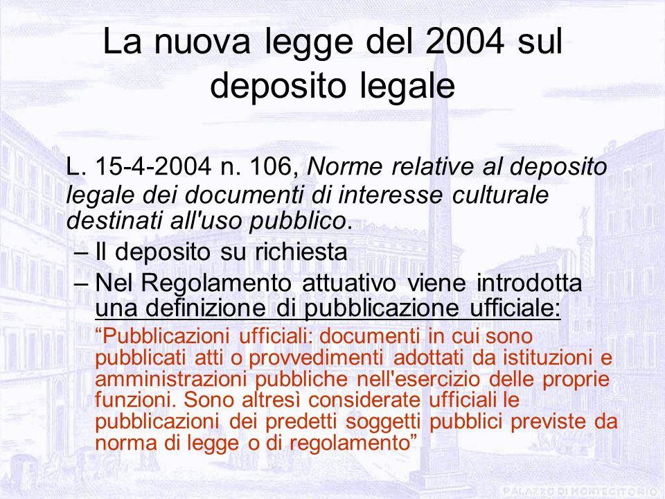 La nuova legge del 2004 sul deposito legale L. 15-4-2004 n. 106, Norme relative al deposito legale dei documenti di interesse culturale destinati all'