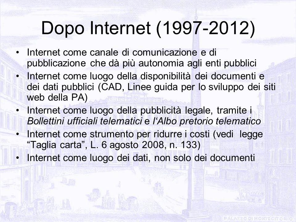Dopo Internet (1997-2012) Internet come canale di comunicazione e di pubblicazione che dà più autonomia agli enti pubblici Internet come luogo della d