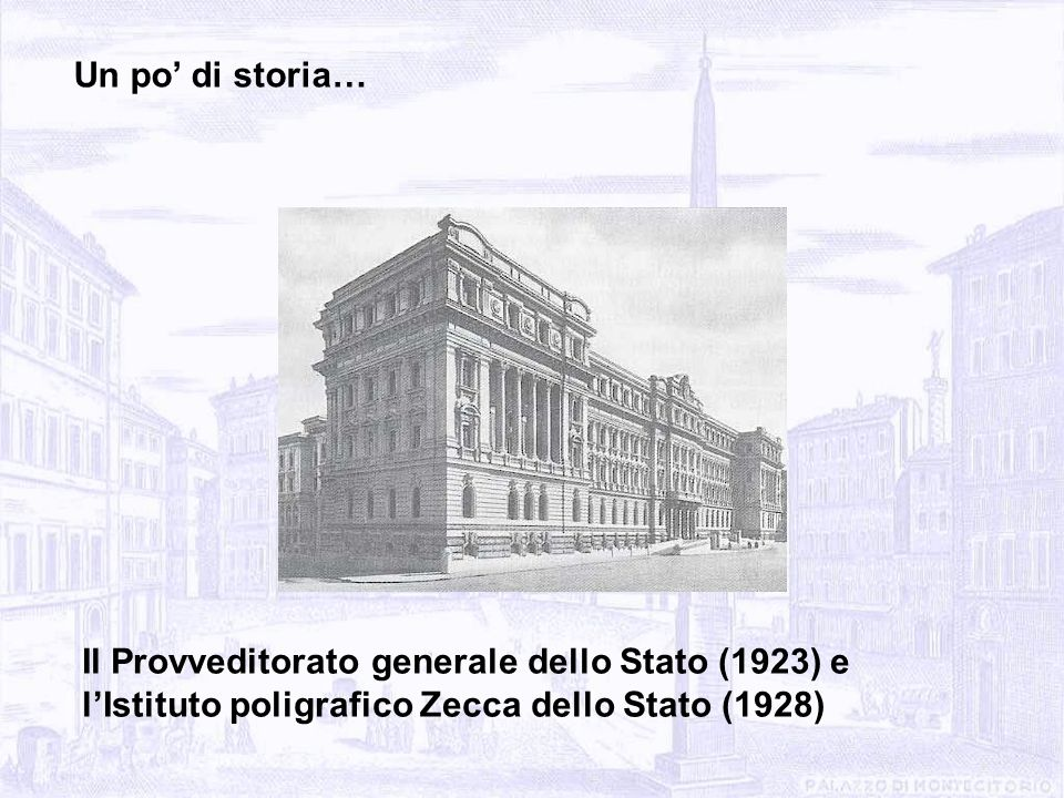 Il Provveditorato generale dello Stato (1923) e lIstituto poligrafico Zecca dello Stato (1928) Un po di storia…