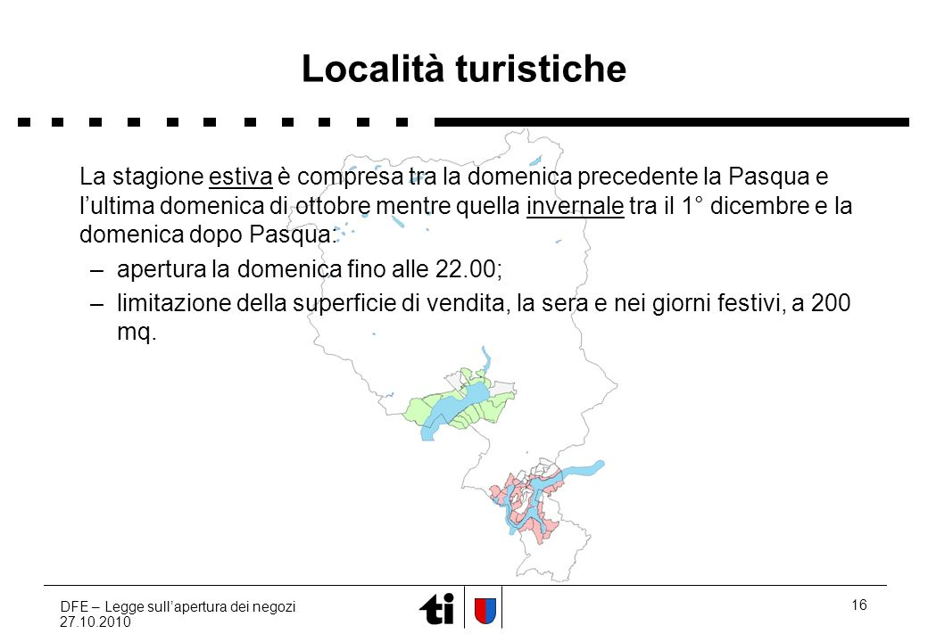 DFE – Legge sullapertura dei negozi 27.10.2010 16 Località turistiche La stagione estiva è compresa tra la domenica precedente la Pasqua e lultima dom